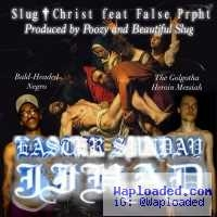 Slug Christ - Easter Sunday Jihad Ft. False Prpht